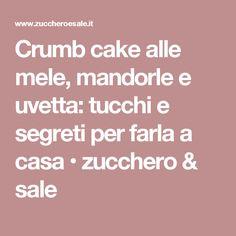 Crumb cake alle mele, mandorle e uvetta: tucchi e segreti per farla a casa • zucchero & sale
