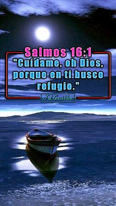 """- Salmos 16:1 - """"Cuídame, oh Dios, porque en ti busco refugio."""""""