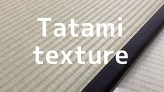 """Tatami texture"" seen in the video Tatami Room, Tatami Mat, Classic Series, Japanese, Texture, Surface Finish, Japanese Language, Washitsu, Pattern"