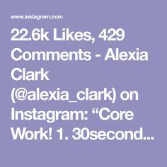 "22.6k Likes, 429 Comments - Alexia Clark (@alexia_clark) on Instagram: ""Core Work! 1. 30seconds each side 2. 30seconds each side 3. 60seconds 4. 60seconds 3-5 rounds…"""