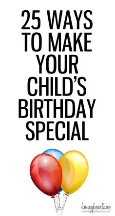 25 Ways to Make Your Child's Birthday Special