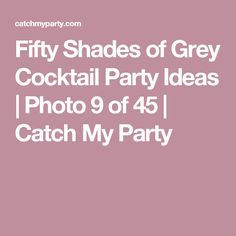 Fifty Shades of Grey Cocktail Party Ideas | Photo 9 of 45 | Catch My Party