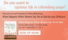 """NEW Proverbs 31 Ministries' Online Bible Study of """"What Happens When Women Say Yes to God"""" by Lysa TerKeurst. Starts July 28th. Go to http://melissataylor.org/and-more/ to sign up!"""