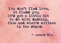 You don't find love, it finds you. It's got a little bit to do with destiny, fate and what's written in the stars. - See more at: http://justgetideas.com/famous-cute-love-quotes-and-quotes-about-love/#sthash.7KwmoJSX.amFfTIp9.dpuf