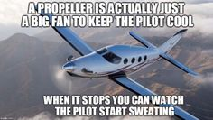 A propeller is just a big fan to keep the pilot cool. When it stops, you can see the pilot start sweating.