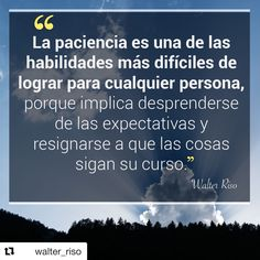 Patience is one of the most difficult skills to achieve for any person, because it involves letting go of expectations and resigning themselves to follow their course.  #quote #walterriso #parience #hability #aceptance #stepbystep #lettinggo #expectations   #Repost @walter_riso with @get_repost ・・・ #WalterRiso #Frases #Reflexiones