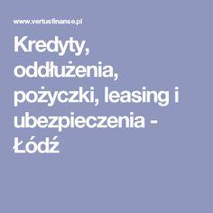 Kredyty, oddłużenia, pożyczki, leasing i ubezpieczenia - Łódź