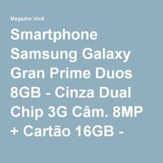 Smartphone Samsung Galaxy Gran Prime Duos 8GB - Cinza Dual Chip 3G Câm. 8MP + Cartão 16GB - Magazine Megatit