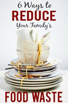 6 Ways to Reduce Your Family's Food Waste - Save money and resources by wasting less food.  Stop wasting and start being resourceful now with these 6 easy ways to reduce your family's food waste!  Frugal living - budget