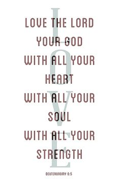 Deuteronomy Kjv And Thou Shalt Love The Lord Thy With All Thine Heart And With All Thy Soul And With All Thy Might