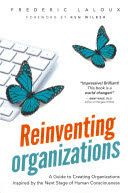 Reinventing organizations : a guide to creating organizations inspired by the next stage of human consciousness. Laloux, Frederic