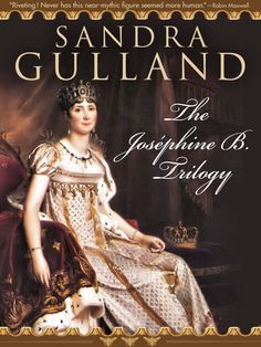 Three wonderful novels give voice to Josephine Bonaparte as they chronicle her life from childhood to the Empress of France.