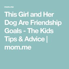 This Girl and Her Dog Are Friendship Goals - The Kids Tips & Advice Parenting Advice, Friendship, Pregnancy, Goals, Mom, Tips, Beauty, Parenting Tips, Pregnancy Planning Resources