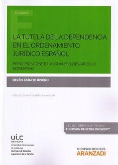 La tutela de la dependencia en el ordenamiento jurídico español : principios constitucionales y desarrollo normativo / Belén Zárate Rivero. - 2015