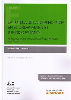 La tutela de la dependencia en el ordenamiento jurídico español : principios constitucionales y desarrollo normativo / Belén Zárate Rivero.       Aranzadi, 2015