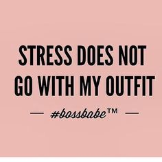 Stress doesn't fit my outfit, pick something else that's positive #positive