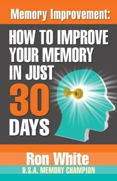 Memory Improvement: How To Improve Your Memory In Just 30 Days $2.99