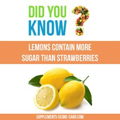 Did you know? Lemons contain more sugar than strawberries?