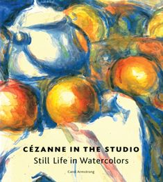 C�zanne in the Studio: Still Life in Watercolors