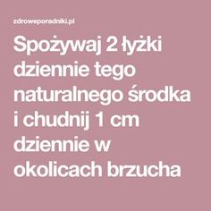 Spożywaj 2 łyżki dziennie tego środka i chudnij 1 cm dziennie Diy Beauty, Health And Beauty, Diy And Crafts, Food And Drink, Health Fitness, Herbs, Weight Loss, How To Plan, Healthy