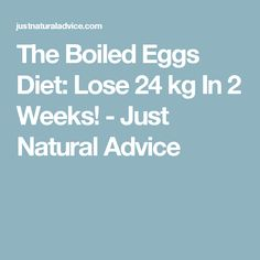 The Boiled Eggs Diet: Lose 24 kg In 2 Weeks! - Just Natural Advice