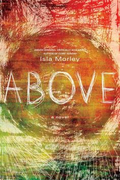 Above, by Isla Morley; PSYCHOLOGICAL SUSPENSE -- Alexis