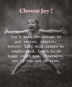 Make it your conscious effort every day! Choose joy & be happy! Now Quotes, Wise Quotes, Quotable Quotes, Great Quotes, Words Quotes, Quotes To Live By, Motivational Quotes, Rough Day Quotes, Choose Quotes