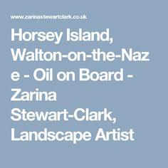 Horsey Island, Walton-on-the-Naze - Oil on Board - Zarina Stewart-Clark, Landscape Artist