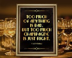 Too much of anything is bad. But too much champagne is just right - F. Scott Fitzgerald quote poster. A roaring 20s style party decoration, great for a champagne bar.