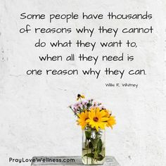 Some people have thousands of reasons why they cannot do what they want to, when all they need is one reason why they can.    www.PrayLoveWellness.com #elderlycaremotivation