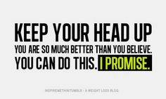 Funny Pick Me Up Quotes | Motivational Quote: Keep Your Head Up. You Are So Much Better Than You ...