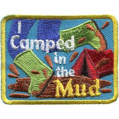 A person wearing bright green boots splashes in a mud puddle. The words 'I Camped in the Mud' are accented by a red tent in the background. Guide Badges, Girl Scout Patches, Green Boots, Iron On Embroidered Patches, Merit Badge, Scout Leader, Girl Guides, Some Ideas, Scouting