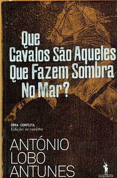 """António Lobo Antunes - """"Que Cavalos São Aqueles que Fazem Sombra no Mar?"""" (2009)"""