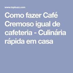 Como fazer Café Cremoso igual de cafeteria - Culinária rápida em casa