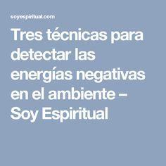 Tres técnicas para detectar las energías negativas en el ambiente – Soy Espiritual