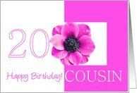 20th birthday for cousin, pink anemone Card by Greeting Card Universe. $3.00. 5 x 7 inch premium quality folded paper greeting card. Flowers & Garden greeting cards & photo cards are available at Greeting Card Universe. Whether for one person or the whole family, a Flowers & Garden card will make the occasion memorable this year. Allow Greeting Card Universe to handle all your Flowers & Garden card needs this year. This paper card includes the following themes...