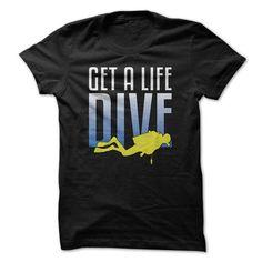 f147fb1e323 Get A Life Dive Great Funny Diver T-Shirts