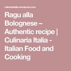 Ragu alla Bolognese – Authentic recipe   Culinaria Italia - Italian Food and Cooking