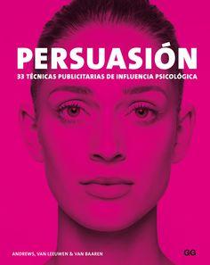 Persuasión. 33 técnicas publicitarias de influencia psicológica