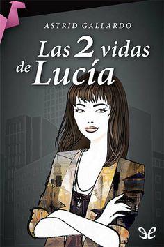 Las 2 vidas de Lucía - http://descargarepubgratis.com/book/las-2-vidas-de-lucia/ #epub #books #libros