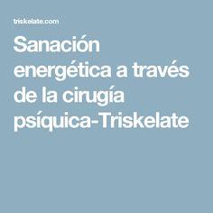 Sanación energética a través de la cirugía psíquica-Triskelate