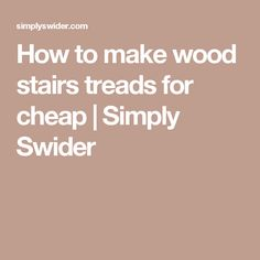 How to make wood stairs treads for cheap | Simply Swider