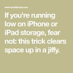 If you're running low on iPhone or iPad storage, fear not: this trick clears space up in a jiffy.