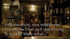 Dowager Countess Violet: First electricity, now telephones. Sometimes I feel as if I were living in an H.G. Wells novel. #downton #LOST #Rose #Hatch #Violet #LosttonAbbey