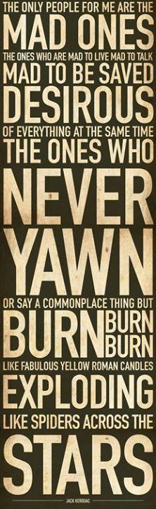 BURN, BURN, BURN !! Jack Kerouac