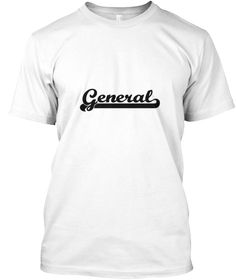 General Artistic Job Design White T-Shirt Front - This is the perfect gift for someone who loves General. Thank you for visiting my page (Related terms: Professional jobs,job General,General,generals,army rank,us army air force,in navy rank,police rank  ...)