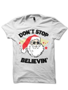 FUNNY-CHRISTMAS-T-SHIRT-DONT-STOP-BELIEVING-SANTA-CLAUS-SHIRT-CHRISTMAS-GIFTS