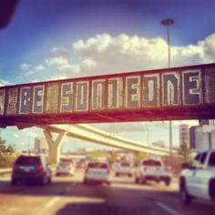 """""""Be someone""""... Remind me to show this to you kiddo, its right outside of town :) #Houston"""