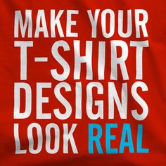 How to Make T-Shirt Designs Look Real by Ray Dombroski , via Behance