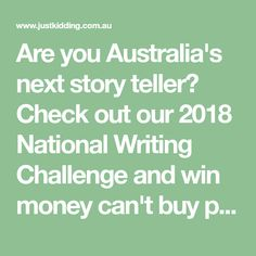 Are you Australia's next story teller? Check out our 2018 National Writing Challenge and win money can't buy prizes!
